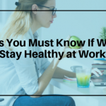 Things You Must Know If Want to Stay Healthy at Work